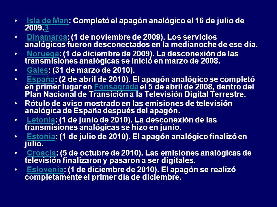 Isla de Man: Completó el apagón analógico el 16 de julio de 2009.3Isla de Man3 Dinamarca: (1 de noviembre de 2009). Los servicios analógicos fueron de