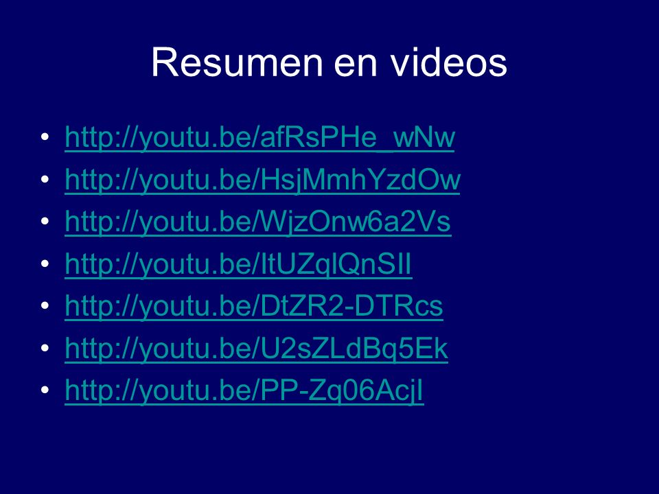 Resumen en videos http://youtu.be/afRsPHe_wNw http://youtu.be/HsjMmhYzdOw http://youtu.be/WjzOnw6a2Vs http://youtu.be/ItUZqlQnSII http://youtu.be/DtZR