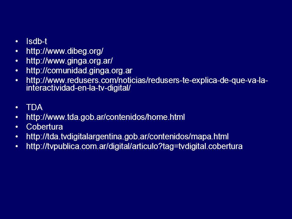 Isdb-t http://www.dibeg.org/ http://www.ginga.org.ar/ http://comunidad.ginga.org.ar http://www.redusers.com/noticias/redusers-te-explica-de-que-va-la-
