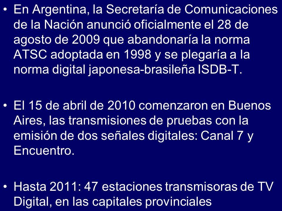 En Argentina, la Secretaría de Comunicaciones de la Nación anunció oficialmente el 28 de agosto de 2009 que abandonaría la norma ATSC adoptada en 1998