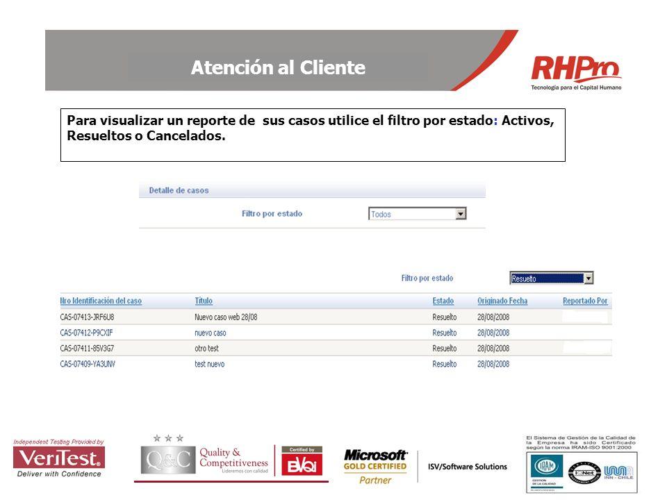 Atención al Cliente Para visualizar un reporte de sus casos utilice el filtro por estado: Activos, Resueltos o Cancelados.