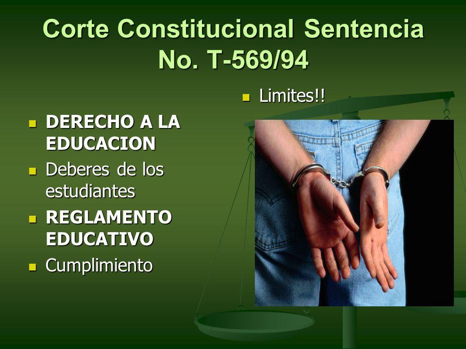 Corte Constitucional Sentencia No. T-569/94 DERECHO A LA EDUCACION Deberes de los estudiantes REGLAMENTO EDUCATIVO Cumplimiento Limites!!