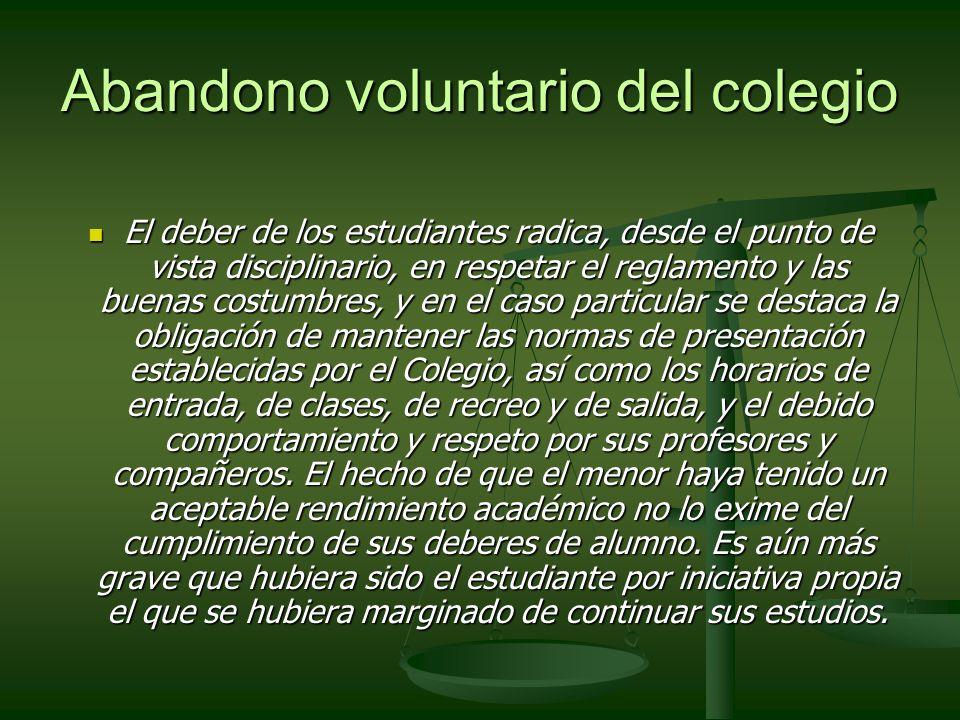 Abandono voluntario del colegio El deber de los estudiantes radica, desde el punto de vista disciplinario, en respetar el reglamento y las buenas cost
