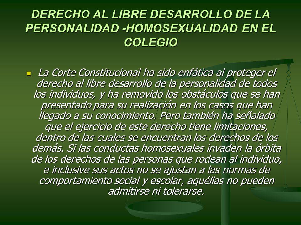 DERECHO AL LIBRE DESARROLLO DE LA PERSONALIDAD -HOMOSEXUALIDAD EN EL COLEGIO La Corte Constitucional ha sido enfática al proteger el derecho al libre
