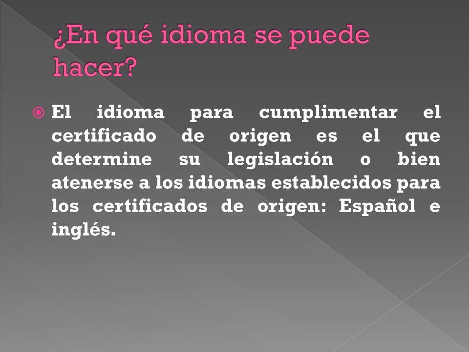 El idioma para cumplimentar el certificado de origen es el que determine su legislación o bien atenerse a los idiomas establecidos para los certificad