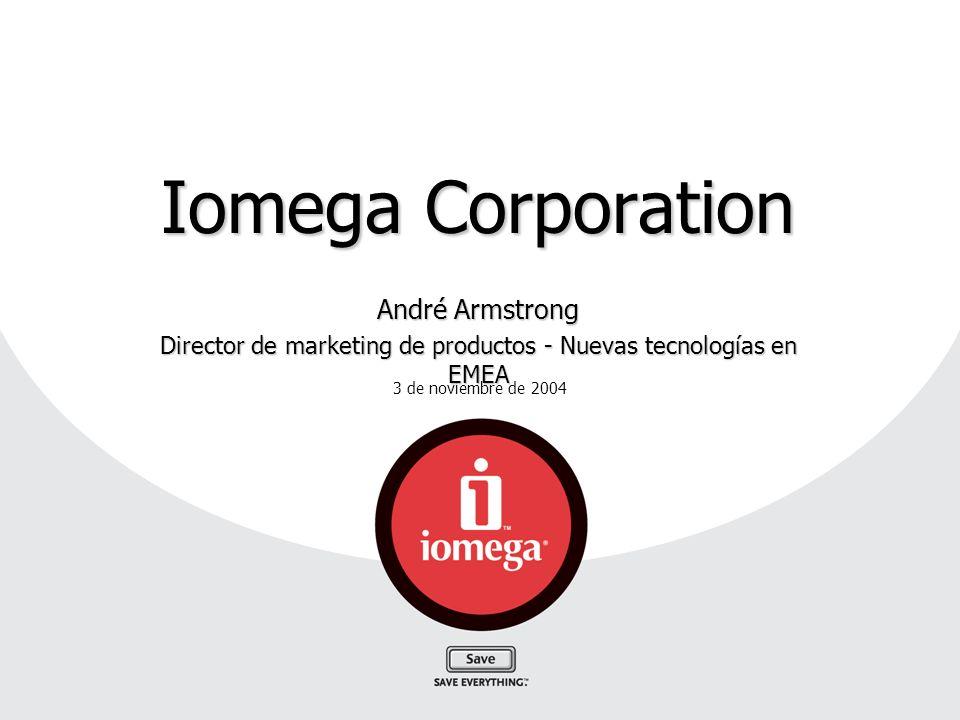 3 de noviembre de 2004 Iomega Corporation André Armstrong Director de marketing de productos - Nuevas tecnologías en EMEA