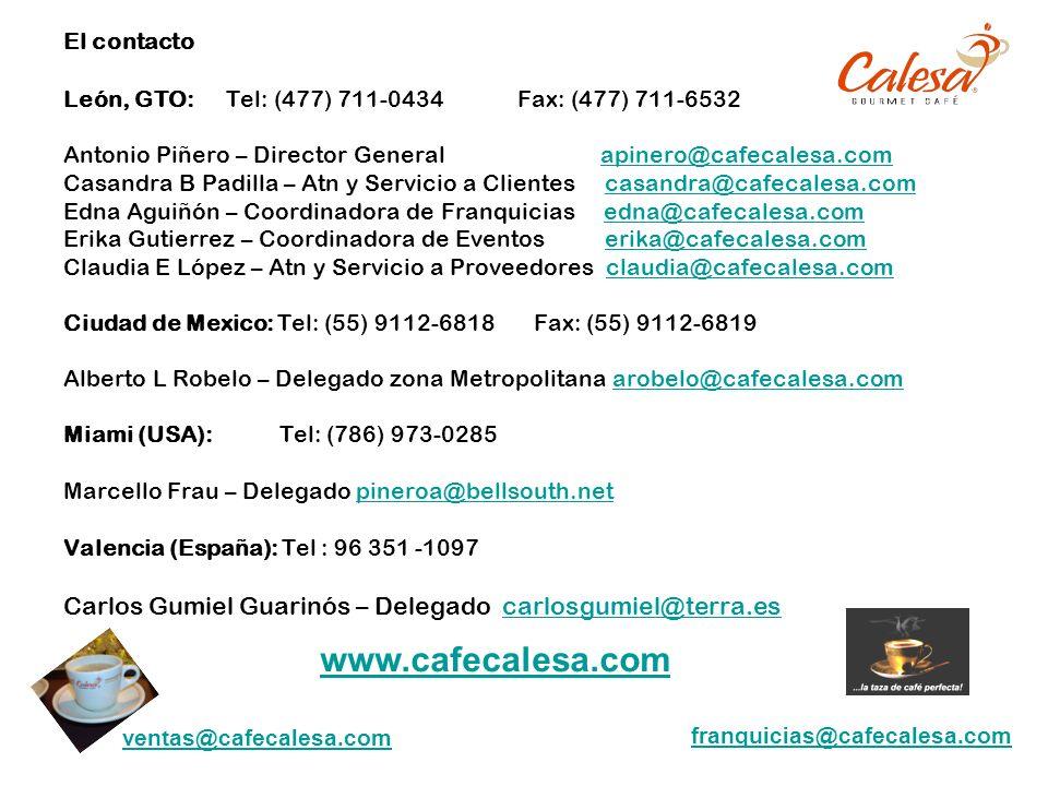 El contacto León, GTO: Tel: (477) 711-0434 Fax: (477) 711-6532 Antonio Piñero – Director General apinero@cafecalesa.com Casandra B Padilla – Atn y Ser