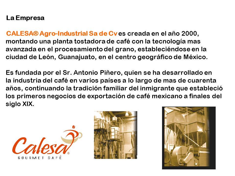 La Empresa CALESA® Agro-Industrial Sa de Cv es creada en el año 2000, montando una planta tostadora de café con la tecnología mas avanzada en el proce
