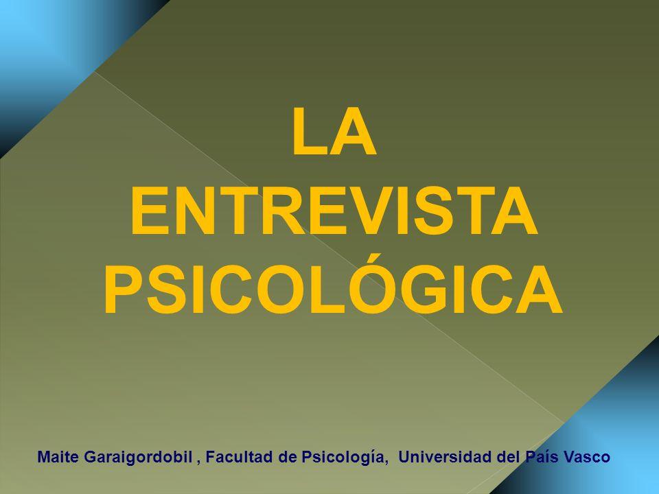 LA ENTREVISTA PSICOLÓGICA Maite Garaigordobil, Facultad de Psicología, Universidad del País Vasco