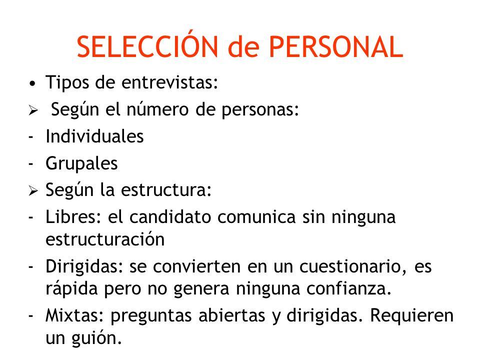 SELECCIÓN de PERSONAL Tipos de entrevistas: Según el número de personas: -Individuales -Grupales Según la estructura: -Libres: el candidato comunica s