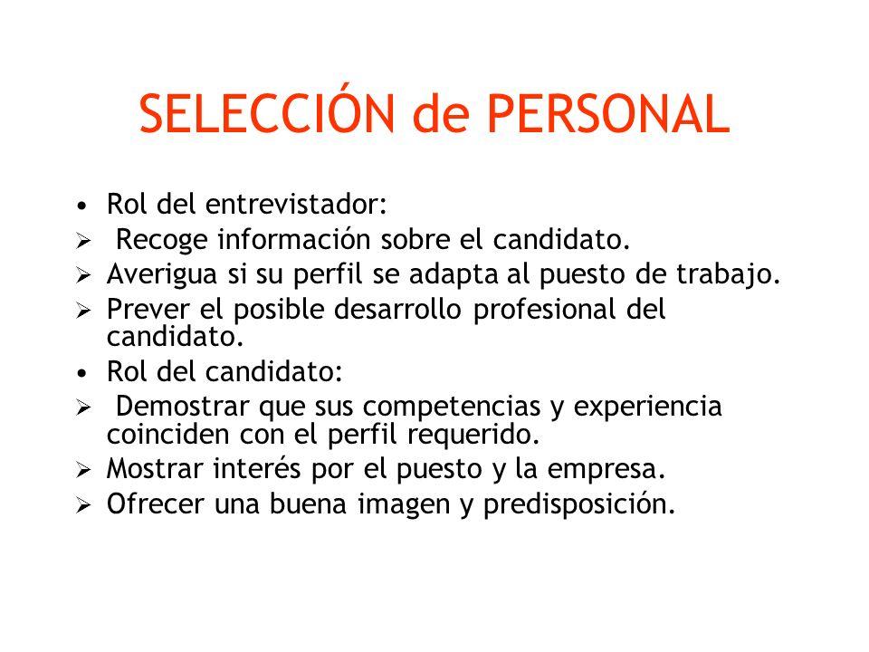 SELECCIÓN de PERSONAL Rol del entrevistador: Recoge información sobre el candidato. Averigua si su perfil se adapta al puesto de trabajo. Prever el po