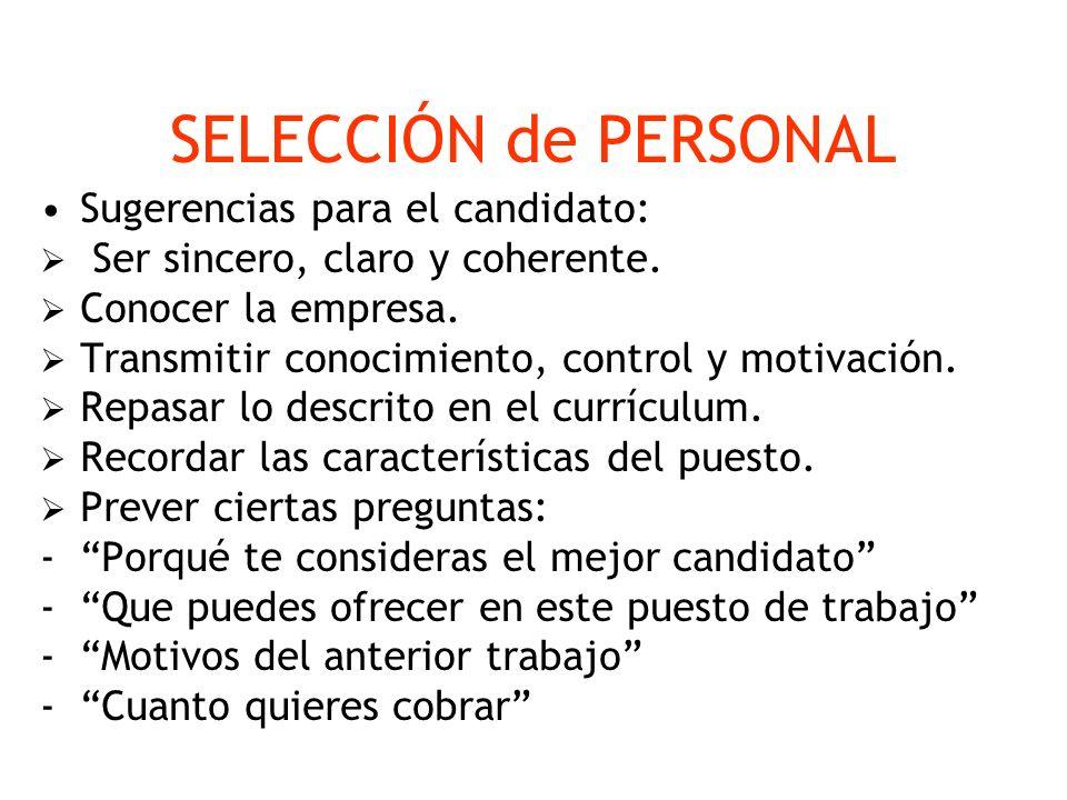 SELECCIÓN de PERSONAL Sugerencias para el candidato: Ser sincero, claro y coherente. Conocer la empresa. Transmitir conocimiento, control y motivación
