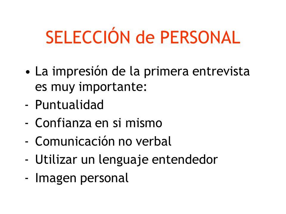 SELECCIÓN de PERSONAL La impresión de la primera entrevista es muy importante: -Puntualidad -Confianza en si mismo -Comunicación no verbal -Utilizar u