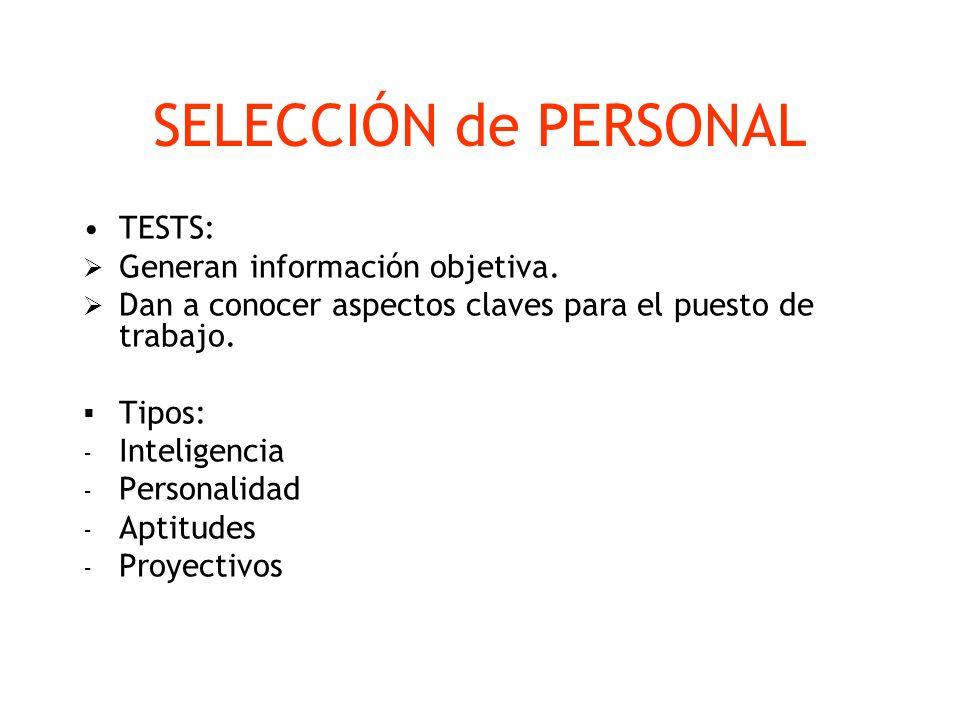SELECCIÓN de PERSONAL TESTS: Generan información objetiva. Dan a conocer aspectos claves para el puesto de trabajo. Tipos: - Inteligencia - Personalid