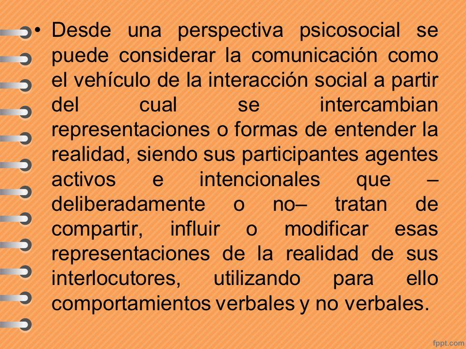 Desde una perspectiva psicosocial se puede considerar la comunicación como el vehículo de la interacción social a partir del cual se intercambian repr