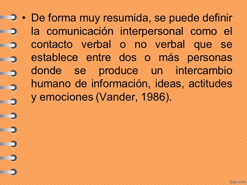 De forma muy resumida, se puede definir la comunicación interpersonal como el contacto verbal o no verbal que se establece entre dos o más personas do