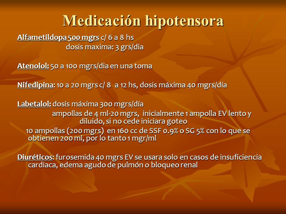 Medicación hipotensora Alfametildopa 500 mgrs c/ 6 a 8 hs dosis maxima: 3 grs/dia dosis maxima: 3 grs/dia Atenolol: 50 a 100 mgrs/dia en una toma Nife