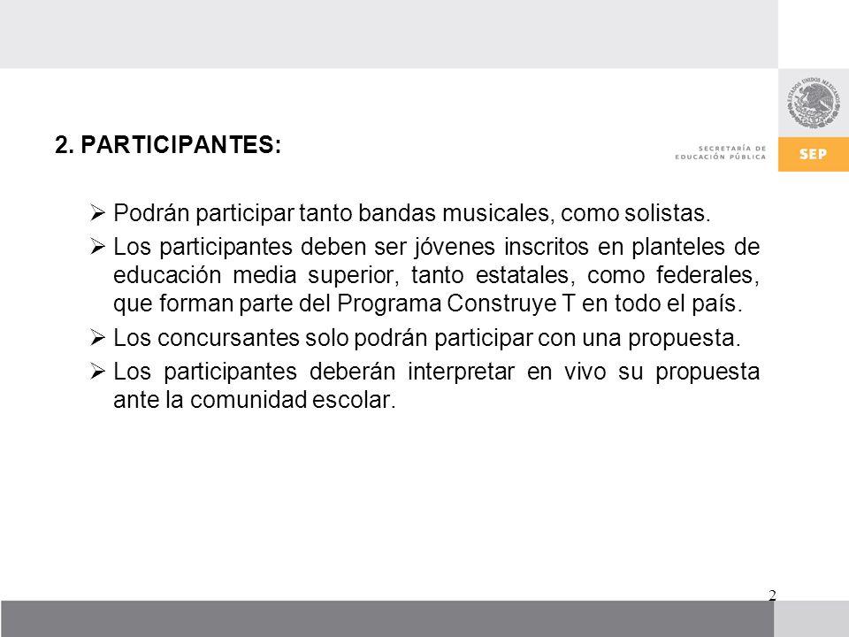 2. PARTICIPANTES: Podrán participar tanto bandas musicales, como solistas. Los participantes deben ser jóvenes inscritos en planteles de educación med