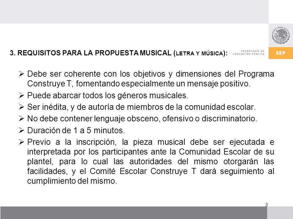 3. REQUISITOS PARA LA PROPUESTA MUSICAL ( LETRA Y MÚSICA ): Debe ser coherente con los objetivos y dimensiones del Programa Construye T, fomentando es