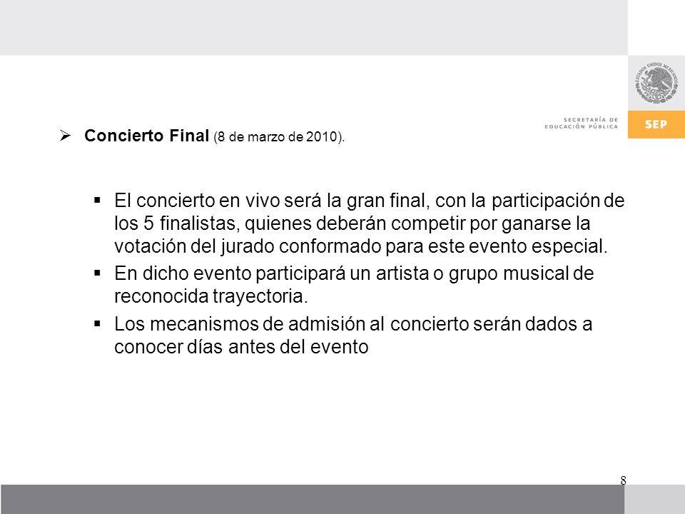 Concierto Final (8 de marzo de 2010). El concierto en vivo será la gran final, con la participación de los 5 finalistas, quienes deberán competir por