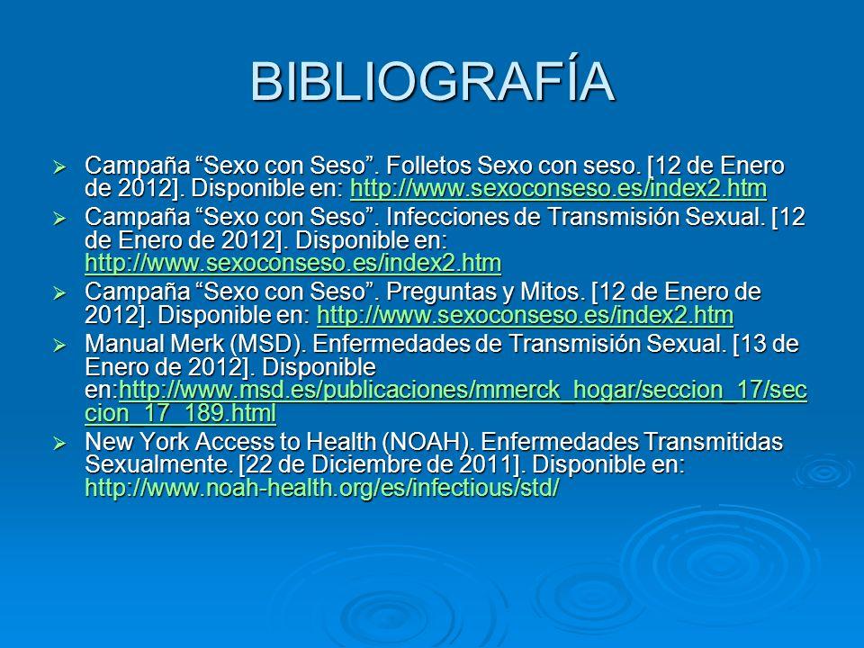 BIBLIOGRAFÍA Campaña Sexo con Seso. Folletos Sexo con seso. [12 de Enero de 2012]. Disponible en: http://www.sexoconseso.es/index2.htm Campaña Sexo co