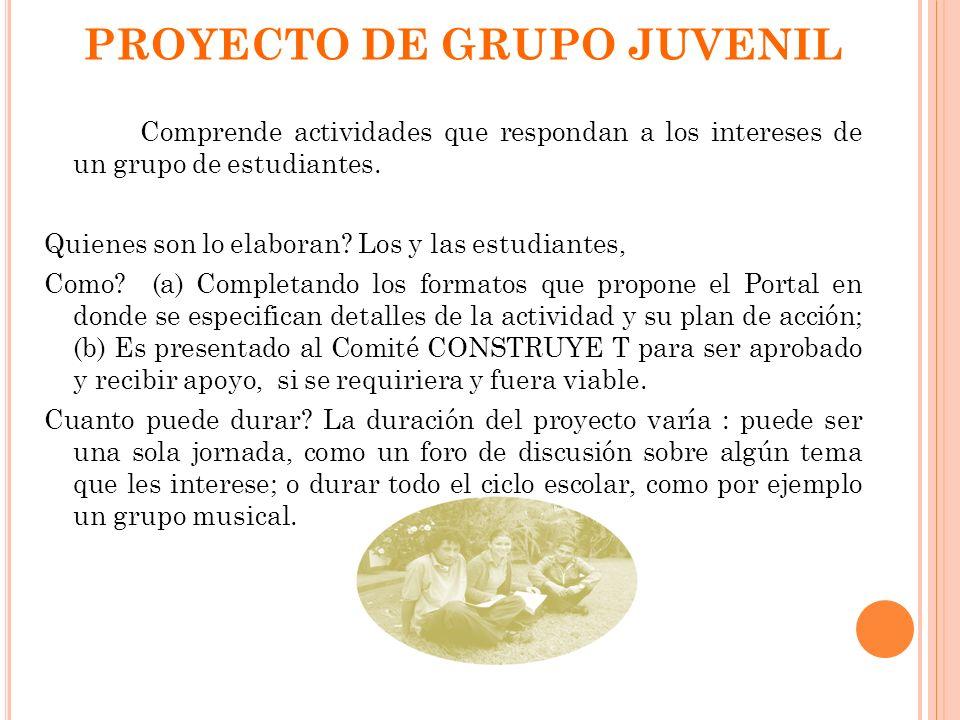 PROYECTO DE GRUPO JUVENIL Comprende actividades que respondan a los intereses de un grupo de estudiantes.