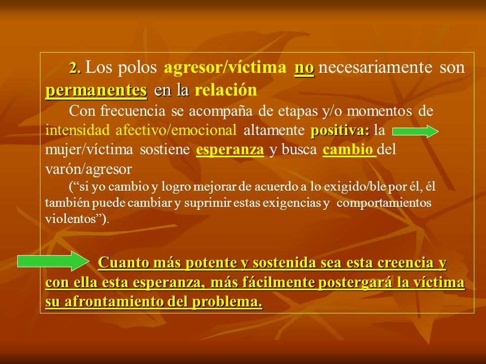 2. no permanentes en la 2. Los polos agresor/víctima no necesariamente son permanentes en la relación positiva: Con frecuencia se acompaña de etapas y