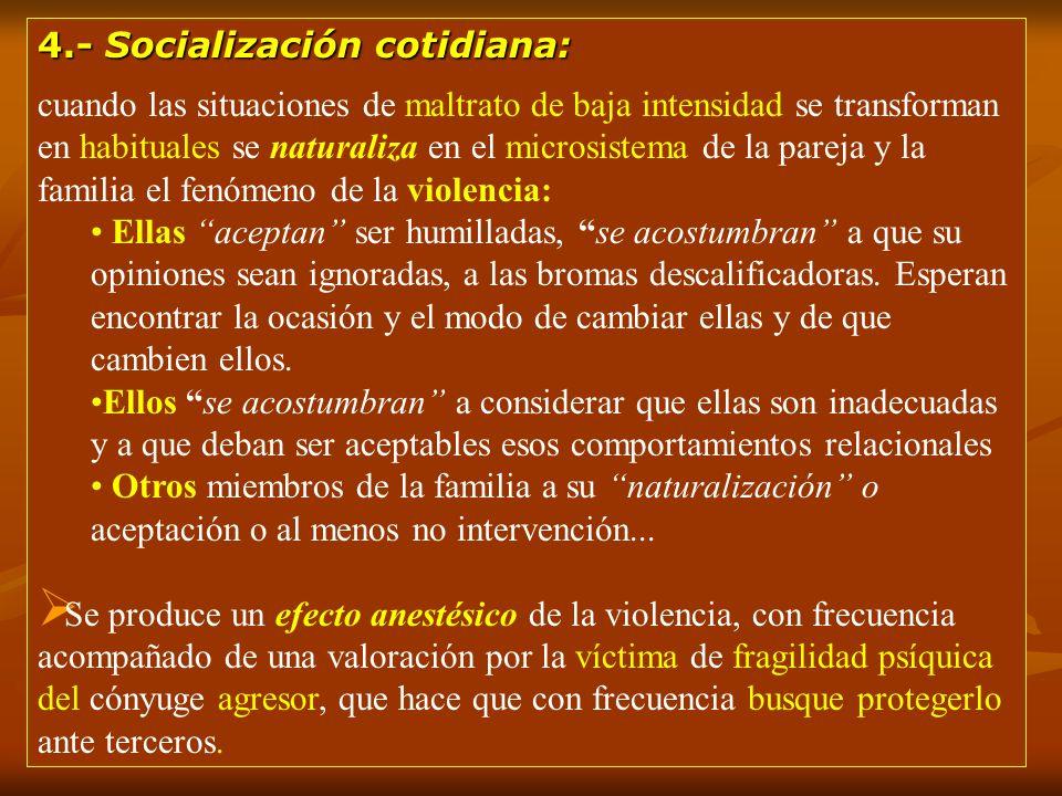 4.- Socialización cotidiana: cuando las situaciones de maltrato de baja intensidad se transforman en habituales se naturaliza en el microsistema de la