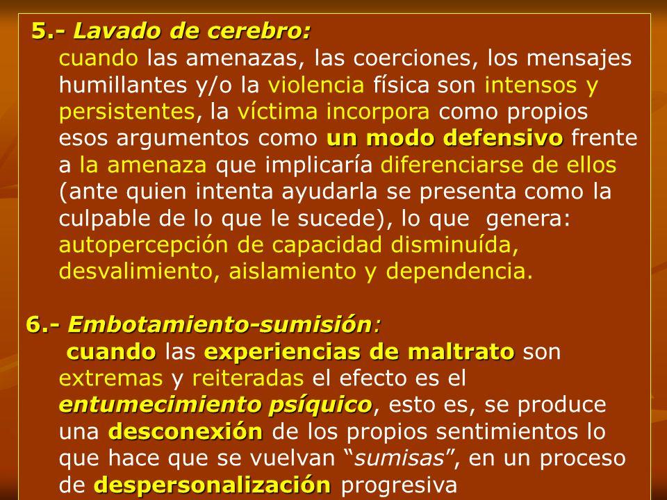 5.- Lavado de cerebro: 5.- Lavado de cerebro: un modo defensivo cuando las amenazas, las coerciones, los mensajes humillantes y/o la violencia física