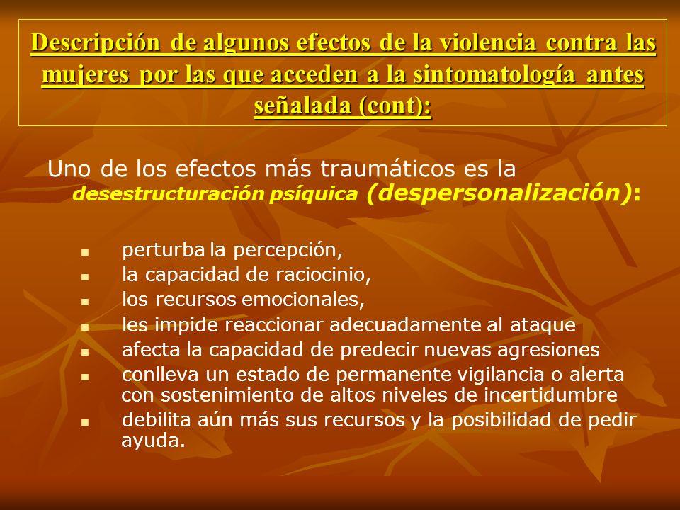 Descripción de algunos efectos de la violencia contra las mujeres por las que acceden a la sintomatología antes señalada (cont): Uno de los efectos má