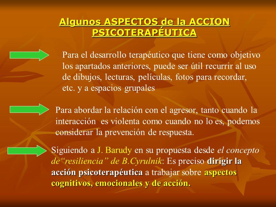 dirigir la acción psicoterapéuticaaspectos cognitivos, emocionales y de acción. Siguiendo a J. Barudy en su propuesta desde el concepto deresiliencia