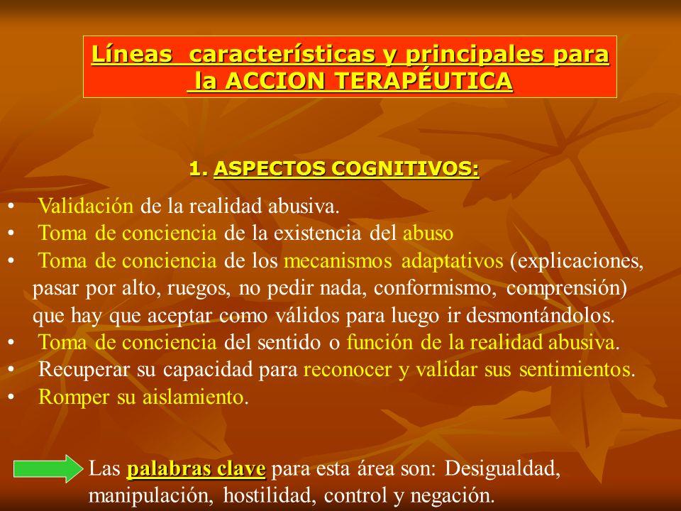 1.ASPECTOS COGNITIVOS: Validación de la realidad abusiva. Toma de conciencia de la existencia del abuso Toma de conciencia de los mecanismos adaptativ