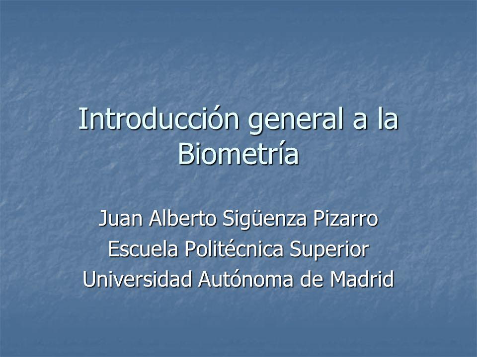 Introducción general a la Biometría Juan Alberto Sigüenza Pizarro Escuela Politécnica Superior Universidad Autónoma de Madrid