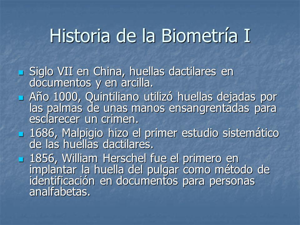 Historia de la Biometría I Siglo VII en China, huellas dactilares en documentos y en arcilla. Siglo VII en China, huellas dactilares en documentos y e