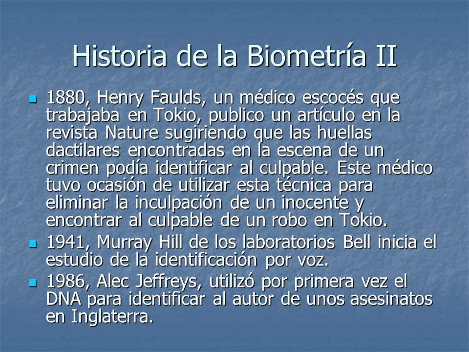 Historia de la Biometría II 1880, Henry Faulds, un médico escocés que trabajaba en Tokio, publico un artículo en la revista Nature sugiriendo que las