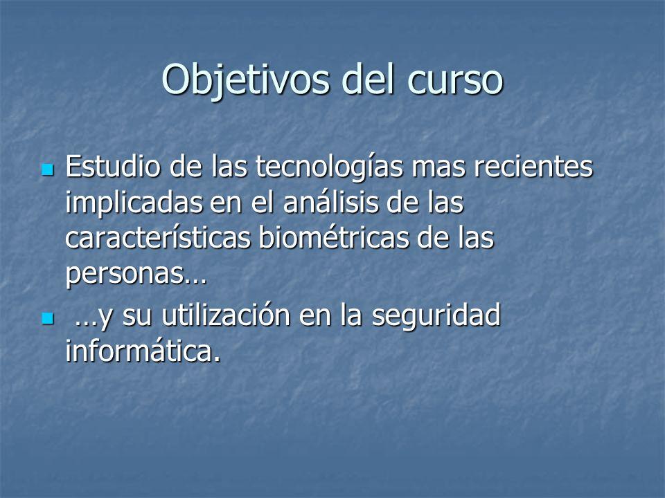Objetivos del curso Estudio de las tecnologías mas recientes implicadas en el análisis de las características biométricas de las personas… Estudio de