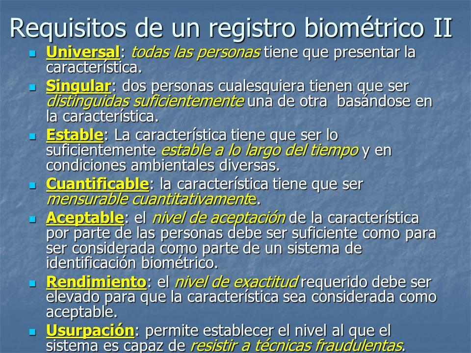 Requisitos de un registro biométrico II Universal: todas las personas tiene que presentar la característica. Universal: todas las personas tiene que p