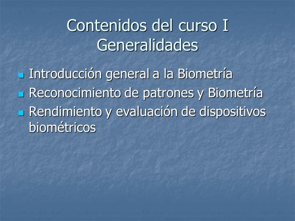 Contenidos del curso I Generalidades Introducción general a la Biometría Introducción general a la Biometría Reconocimiento de patrones y Biometría Re