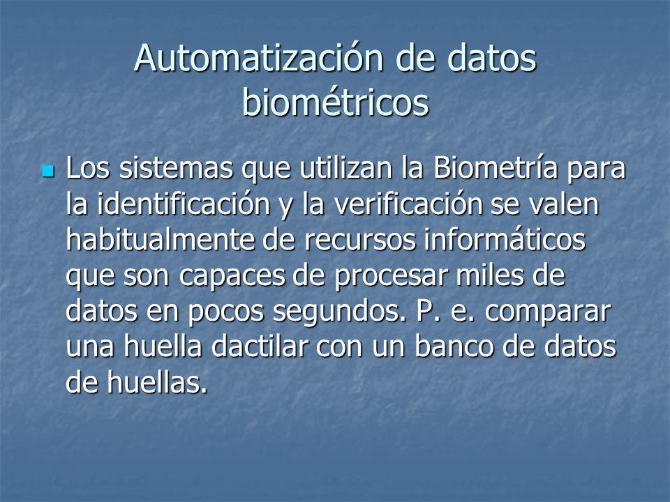 Automatización de datos biométricos Los sistemas que utilizan la Biometría para la identificación y la verificación se valen habitualmente de recursos