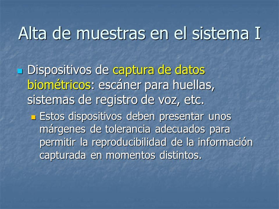 Alta de muestras en el sistema I Dispositivos de captura de datos biométricos: escáner para huellas, sistemas de registro de voz, etc. Dispositivos de