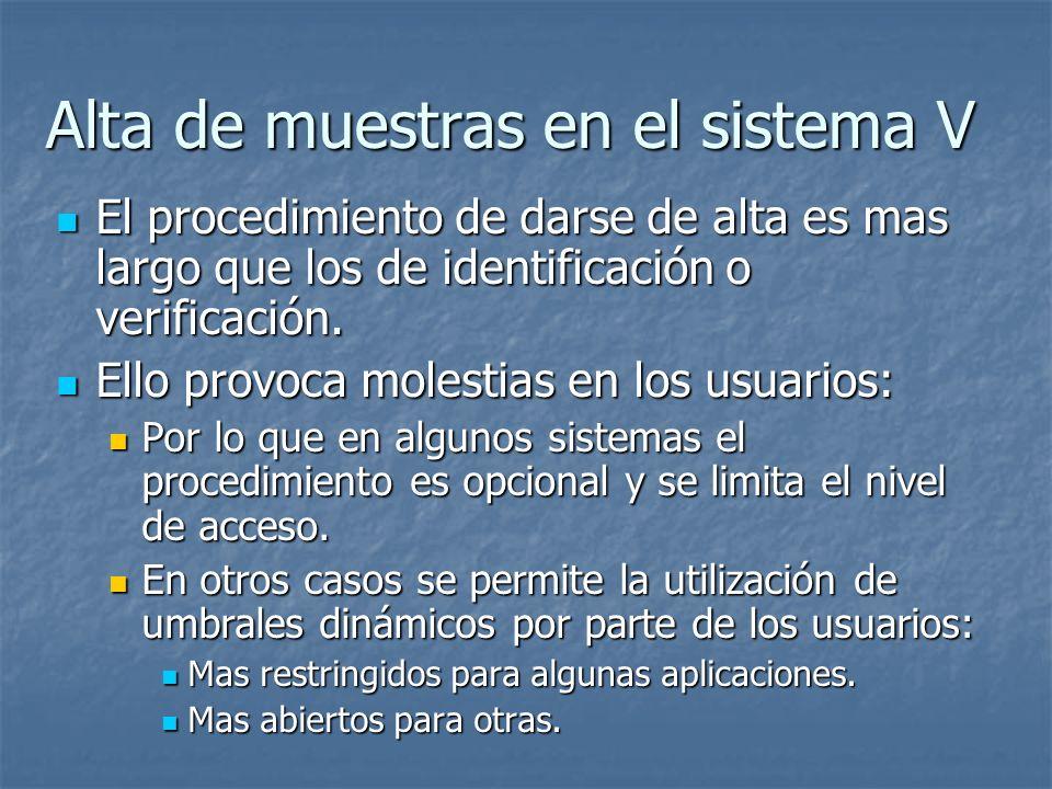 Alta de muestras en el sistema V El procedimiento de darse de alta es mas largo que los de identificación o verificación. El procedimiento de darse de