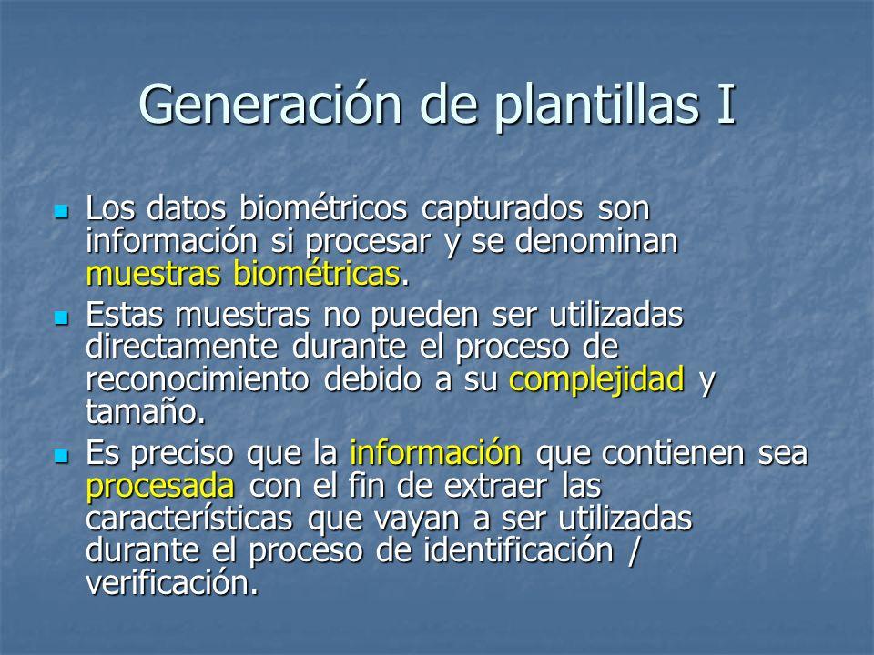 Generación de plantillas I Los datos biométricos capturados son información si procesar y se denominan muestras biométricas. Los datos biométricos cap