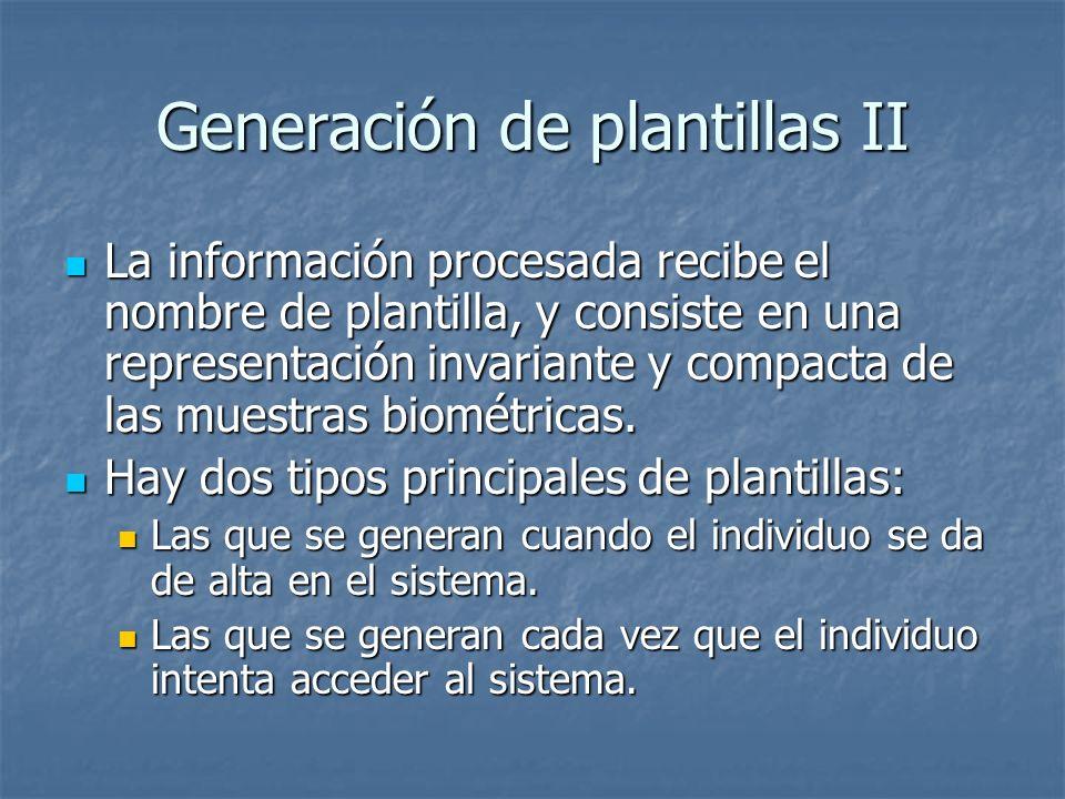 Generación de plantillas II La información procesada recibe el nombre de plantilla, y consiste en una representación invariante y compacta de las mues