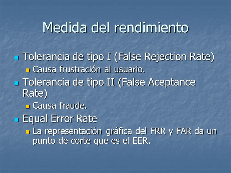 Medida del rendimiento Tolerancia de tipo I (False Rejection Rate) Tolerancia de tipo I (False Rejection Rate) Causa frustración al usuario. Causa fru