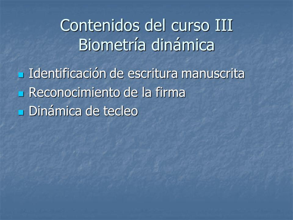 Contenidos del curso III Biometría dinámica Identificación de escritura manuscrita Identificación de escritura manuscrita Reconocimiento de la firma R