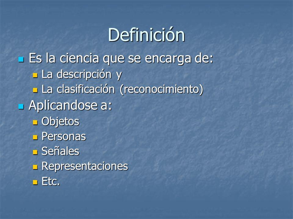 Definición Es la ciencia que se encarga de: Es la ciencia que se encarga de: La descripción y La descripción y La clasificación (reconocimiento) La cl