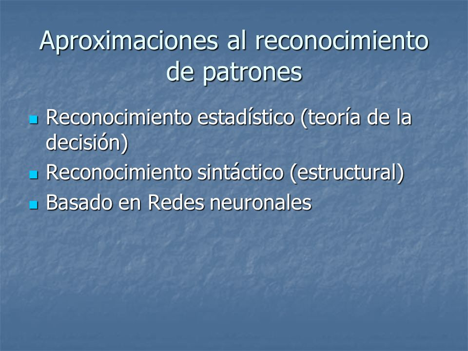 Aproximaciones al reconocimiento de patrones Reconocimiento estadístico (teoría de la decisión) Reconocimiento estadístico (teoría de la decisión) Rec