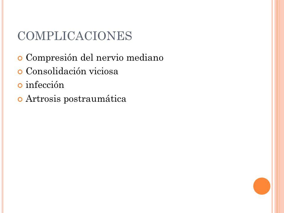 COMPLICACIONES Compresión del nervio mediano Consolidación viciosa infección Artrosis postraumática