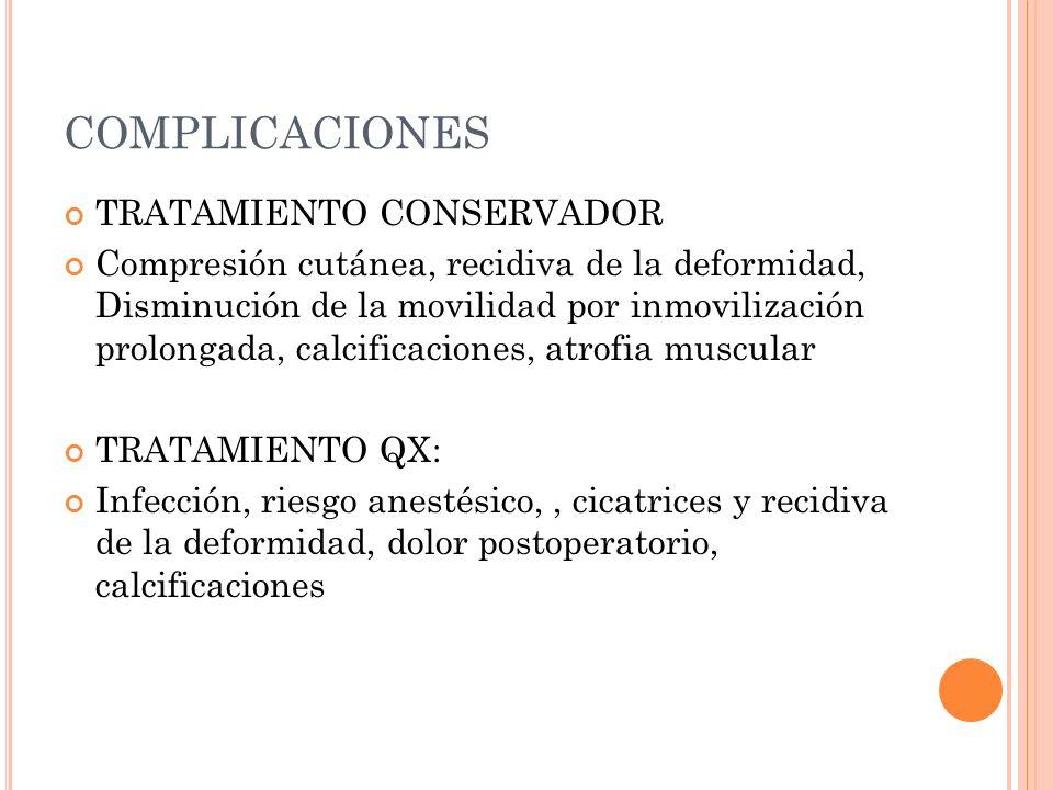 COMPLICACIONES TRATAMIENTO CONSERVADOR Compresión cutánea, recidiva de la deformidad, Disminución de la movilidad por inmovilización prolongada, calci