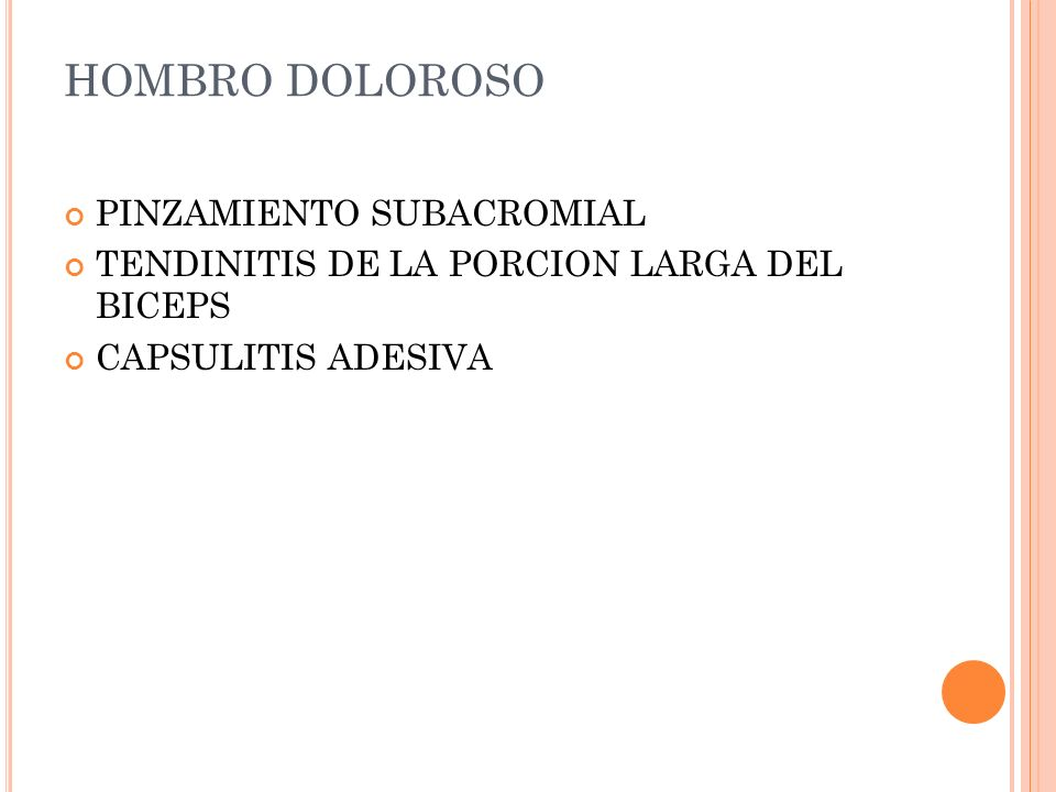 HOMBRO DOLOROSO PINZAMIENTO SUBACROMIAL TENDINITIS DE LA PORCION LARGA DEL BICEPS CAPSULITIS ADESIVA